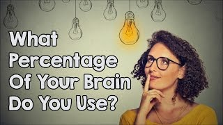 Do You Use More Than 10% Of Your Brain?