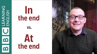 In the end vs At the end: What's the difference? English In A Minute