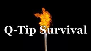 Survival Skills 101: Come On Baby Light My Fire! Q-Tip Survival