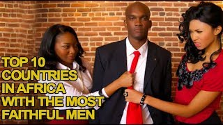 Top 10 Countries in Africa With The Most Faithful Men