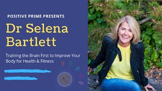 Dr Selena Bartlett - Training the Brain First to Improve Your Body for Health & Fitness