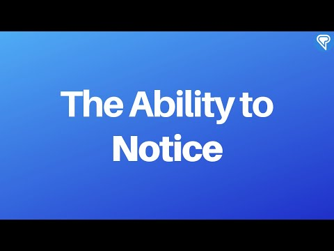 More on the Ability to Notice