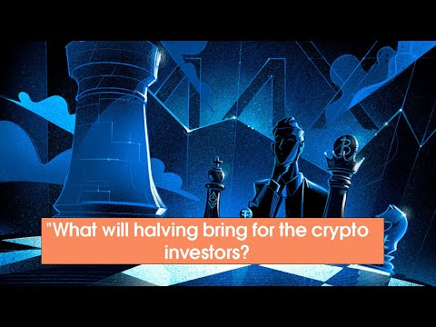 """""""What will halving bring for the crypto investors?"""