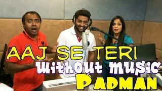 Aaj se teri song without music | Arijit Singh | Padman | Akshay kumar