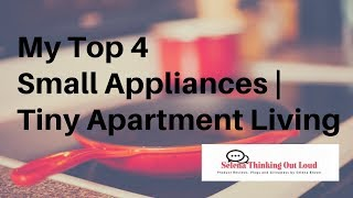 My Top 4 Small Appliances | Tiny Apartment Living | Selena Thinking Out Loud