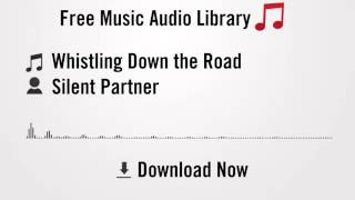 Whistling Down the Road - Silent Partner (YouTube Royalty-free Music Download)