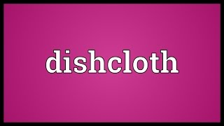 Dishcloth Meaning