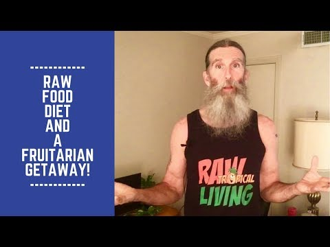 Raw Food Diet and a Fruitarian Winter Getaway