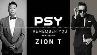 PSY - I REMEMBER YOU (feat. ZION T) MUSIC VIDEO 싸이