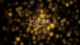PURGING LETTING GO