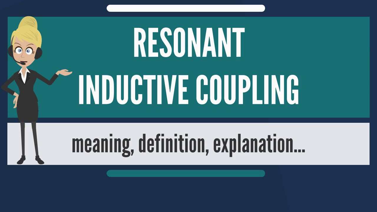 What is RESONANT INDUCTIVE COUPLING? What does RESONANT INDUCTIVE COUPLING  mean?