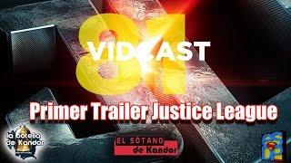 JUSTICE LEAGUE TRÁILER #1 VIDCAST 81 EL SÓTANO DE KANDOR