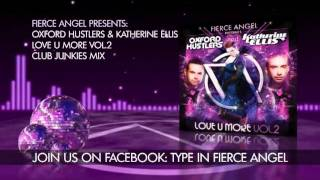 The Oxford Hustlers & Katherine Ellis - Love U More Vol 2 - Club Junkies Mix - Fierce Angel