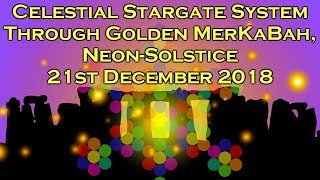 Celestial Stargate System Through Golden MerKaBah, Neon-Solstice 21st December 2018