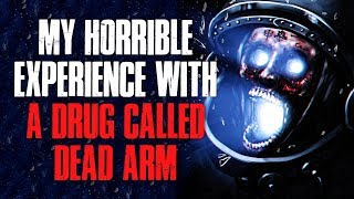 """""""My Horrible Experience With A Drug Called D*ad Arm"""" Creepypasta"""