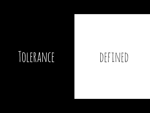 Tolerance defined: Beware of double standards and reality ch