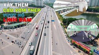 Hà Nội xây dựng thêm Cầu Vòm Thép vượt hồ Linh Đàm, lý giải việc chưa hoàn trả mặt bằng