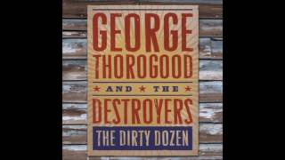 Watch George Thorogood  The Destroyers Run Myself Out Of Town video