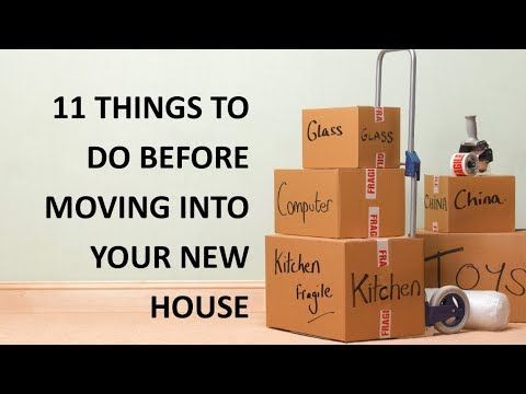 11 things to do before moving into your new home