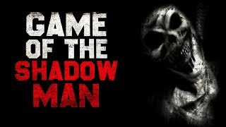 """Game of the Shadow Man"" Creepypasta"