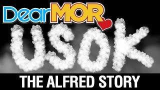 "Dear MOR: ""Usok"" The Alfred Story 08-28-17"