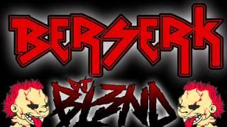 BERSERK - DJ BL3ND (ORIGINAL MIX) FULL