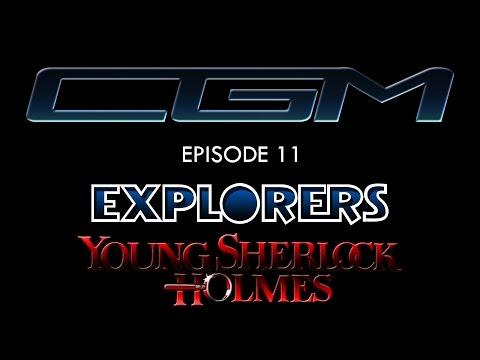 CGM - Episode 11 - Explorers + Young Sherlock Holmes