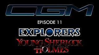 CGM 11 - Explorers + Young Sherlock Holmes