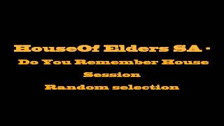 HouseOf Elders SA - Do You Remember House Session(Random Selection by Awish)