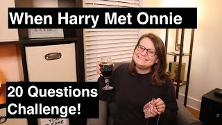 When Harry Met Onnie: 20 Questions Challenge (A Knitting and Crochet Podcast)