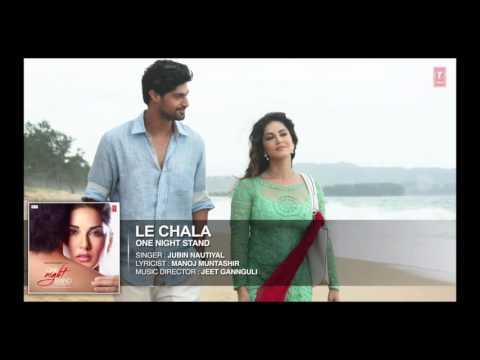 LE CHALA FULL SONG - ONE NIGHT STAND | Sunny Leone | Jubin Nautiyal