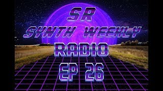 S.R. Synth Weekly Episode 26