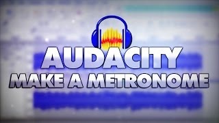How To Make A Metronome/Click Track In Audacity - Tutorial #31