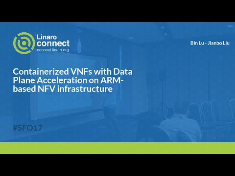 Containerized VNFs with Data Plane Acceleration on ARM-based NFV infrastructure - SFO17-109