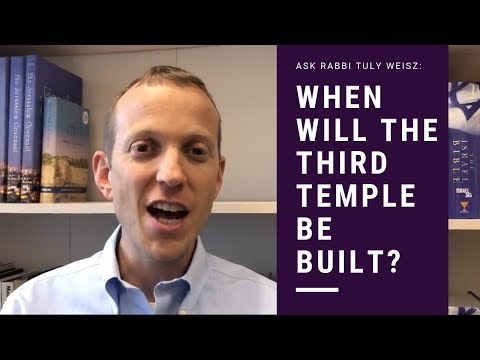 Ask Rabbi Tuly: When Will The Third Temple Be Built? Malachi 3:1