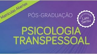 CONHEÇA A ESPECIALIZAÇÃO EM PSICOLOGIA TRANSPESSOAL!