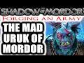 Middle Earth: Shadow of Mordor: Forging an Army - THE MAD URUK OF MORDOR
