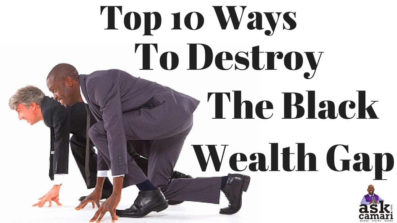 Black Wealth Gap:10 Ways to Destroy the Black Wealth Gap