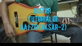 Aaj zid- guitar lesson & cover| aksar 2| arijit singh|