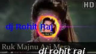 dj 2019 Ruk Majnu Aaj Mera Dil Tod Ke Ja dj rohit raj sitapur