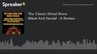 Metal And Kendal – A Review