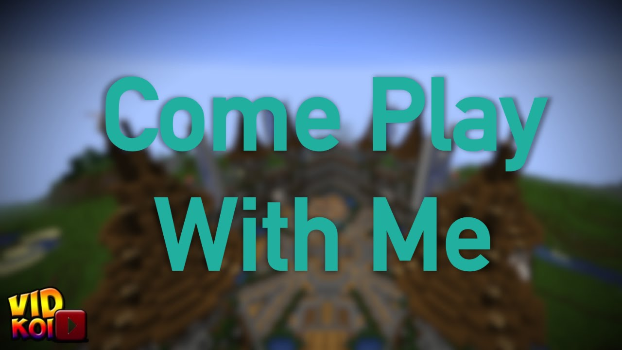 Come Play With Me Vidkoi Youtube