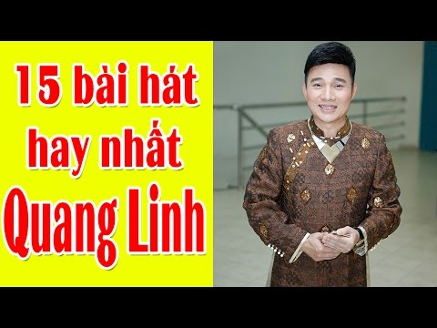 Tổng Hợp 15 Bài Hát Hay Nhất 2017 Của Ca sĩ Quang Linh