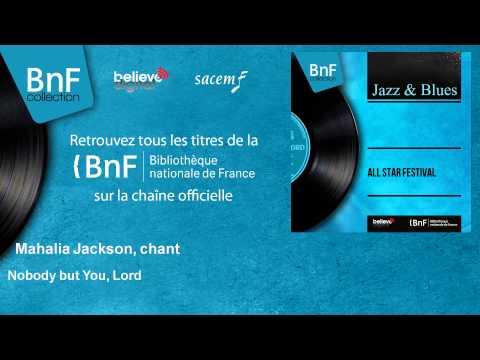 Mahalia Jackson, chant - Nobody but You, Lord