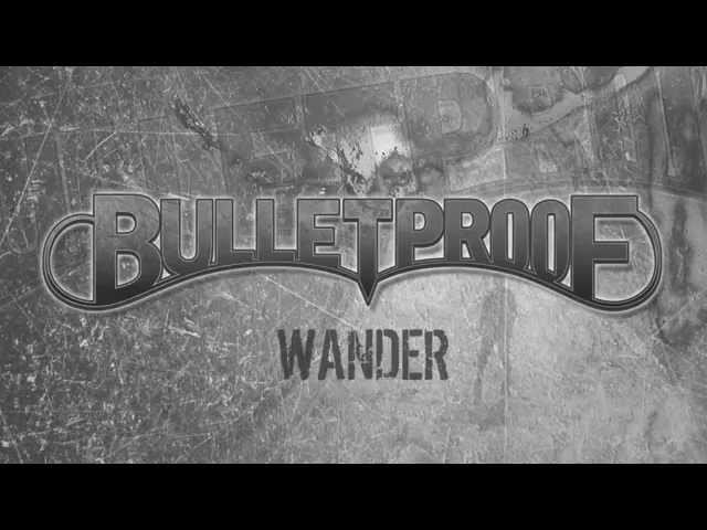 BulletProof - Wander