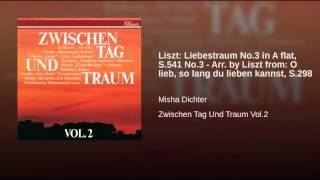 Liszt: Liebestraum No.3 in A flat, S.541 No.3 - Arr. by Liszt from: O lieb, so lang du lieben...
