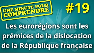 Une minute pour comprendre #19 - Les eurorégions sont les prémices de la dislocation de la France