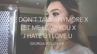 We Don't Talk Anymore/ Let Me Love You/ i hate u i love u - Georgia Box Mash-Up Cover