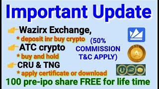 CRU & TNG(certificate), wazirx exchange(50%commission), ATC crypto(buy and hold). March 8, 2020