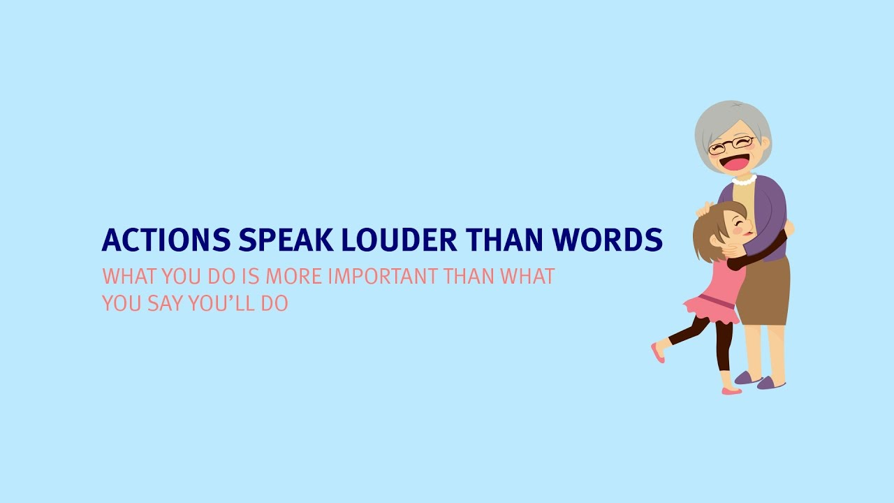 Your Actions Speak Louder Than Words: Actions Speak Louder Than Words - YouTube